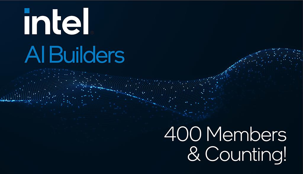 Intel® AI Builders 400 Members & Counting
