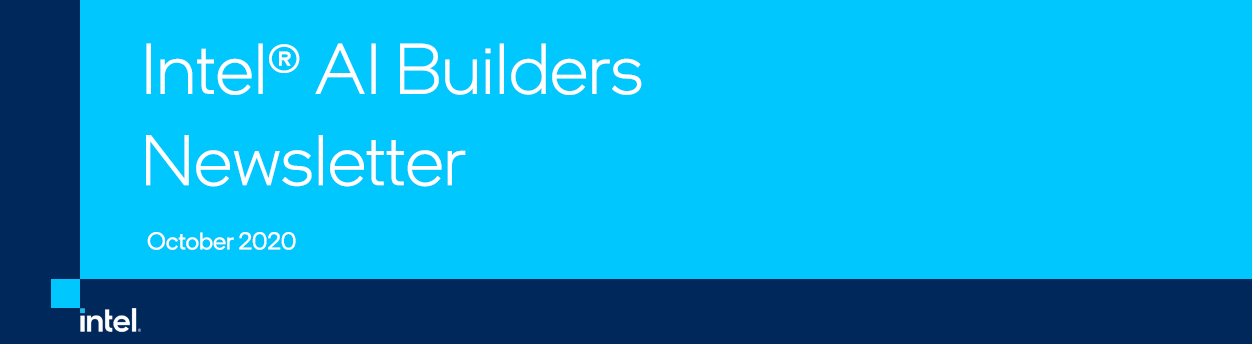 Intel® AI Builders Newsletter October 2020