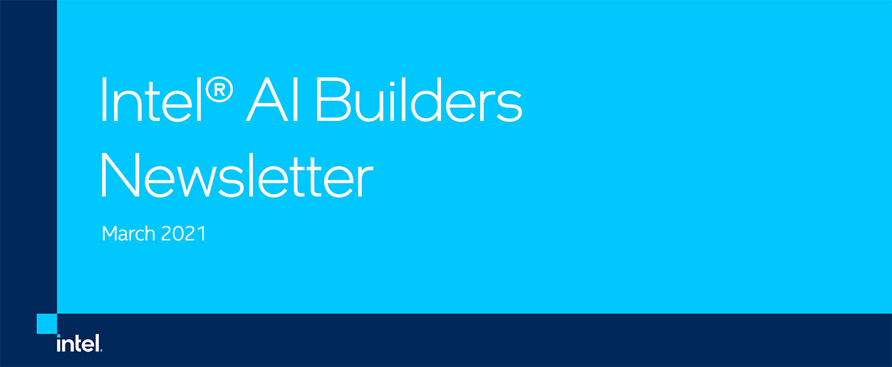 Intel® AI Builders Newsletter March 2021
