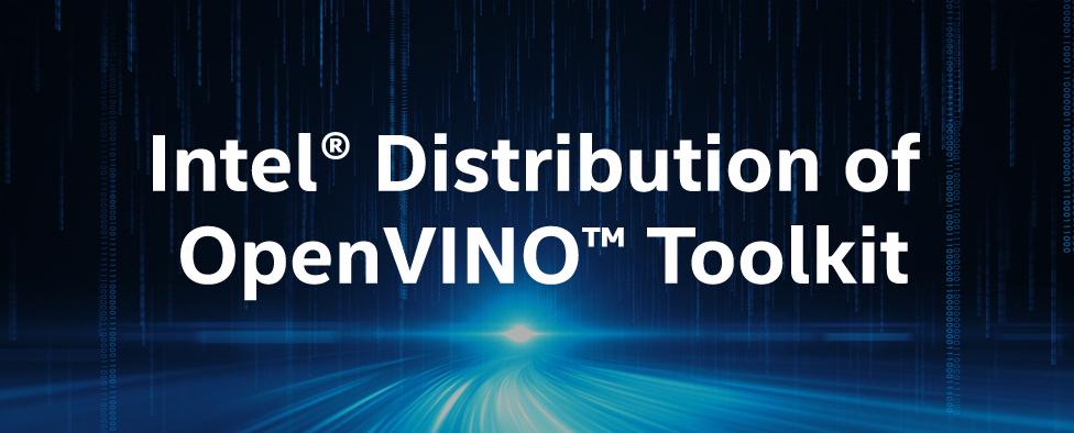 Intel® Distribution of OpenVINO™ Toolkit