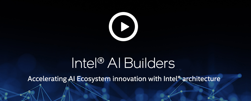 New Intel® AI Builders Member Videos
